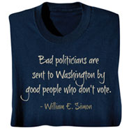 Bad Politicians are Sent By Good People Who Don't Vote -  Election T-shirt