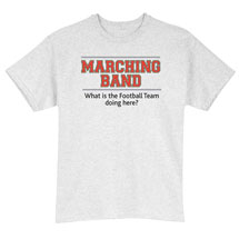 Marching Band What Is Team Doing Here T Shirt