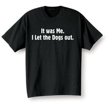 It Was Me I Let The Dogs Out Black T-Shirt