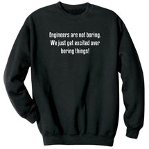 Engineers Are Not Boring, We Just Get Excited Over Boring Things Sweatshirt
