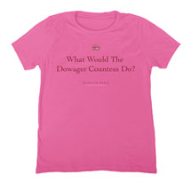 Downton Abbey What Would the Dowager Countess Do? Shirts