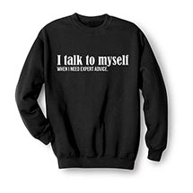 I Talk To Myself When I Need Expert Advice Sweatshirt