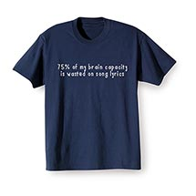 75% of My Brain Capacity Wasted on Song Lyrics T-Shirt
