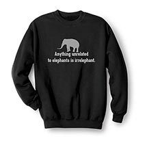 Anything Unrelated to Elephants Is Irrelephant Sweatshirt