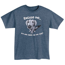 Excuse Me … Are You Going to Eat That? T-Shirt