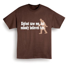 Bigfoot Saw Me, But Nobody Believes Him T-Shirt