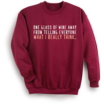 One Glass of Wine Away from Telling Everyone What I Really Think Sweatshirt