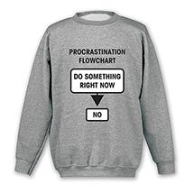 Procrastination Flowchart Sweatshirt