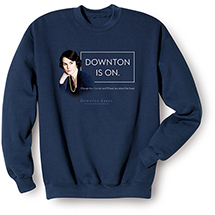 Downton Is On Sweatshirt