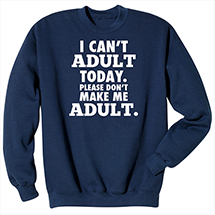 """I Can't Adult"" Sweatshirt"
