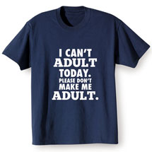 """I Can't Adult"" T-Shirt"