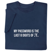 My Password Is the Last 8 Digits of Pi Shirts