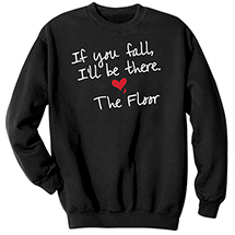 If You Fall, I'll Be There, The Floor Sweatshirt