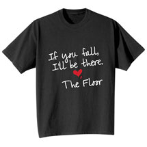 If You Fall, I'll Be There, The Floor T-Shirt