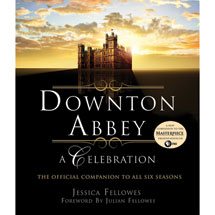 Downton Abbey: A Celebration: The Official Companion to All Six Seasons Book
