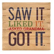 Saw It, Liked It, Asked Grandma, Got It Sign