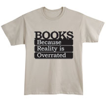Books: Because Reality Is Overrated Shirts