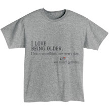 I Love Being Older Shirts