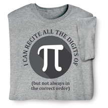 I Can Recite All the Digits of Pi (But Not Always in the Correct Order) Shirts