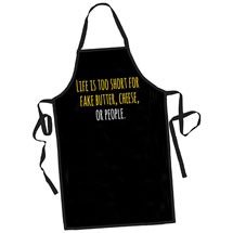 Life Is Too Short for Fake Butter, Cheese, or People Apron