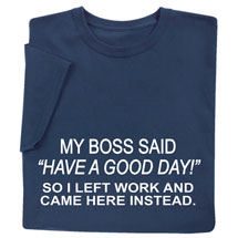 "My Boss Said ""Have a Good Day"" Shirts"