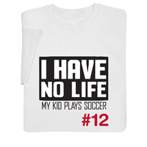 I Have No Life Shirts