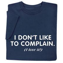I Don't Like to Complain Shirts