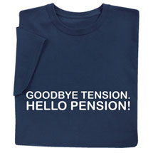 Goodbye Tension, Hello Pension Shirts