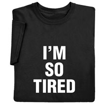 I'm So Tired Shirts and Nightshirt and I'm Not Tired Snapsuit