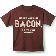 Either You Like Bacon T-Shirt