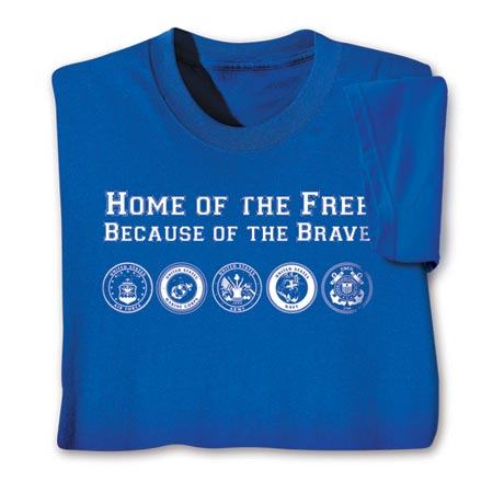 """""""Home Of The Free Because Of The Brave"""" Shirts"""