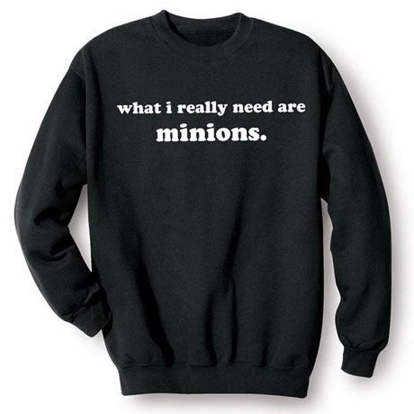 What I Really Need Are Minions Shirt