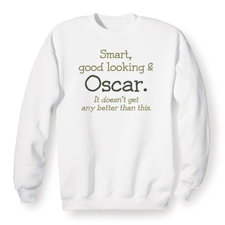 Smart, Good Looking & (Your Choice Of Name Goes Here). It Doesn't Get Any Better Than This Shirt