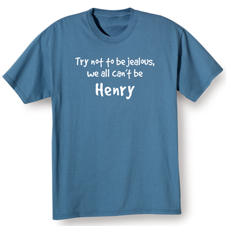 Try Not To Be Jealous, We All Can't Be (Your Choice Of Name Goes Here) Shirt