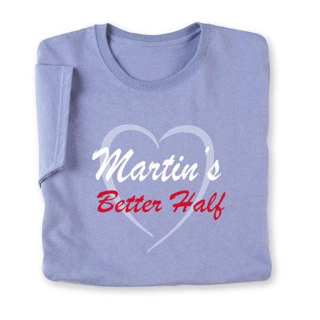 "Personalized ""Your Name"" Better Half Shirt"