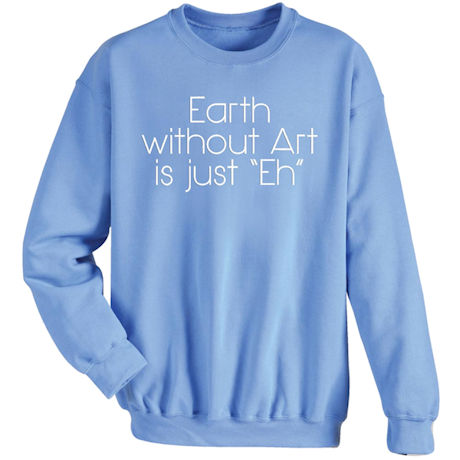 Earth Without Art Is Just Eh Shirt