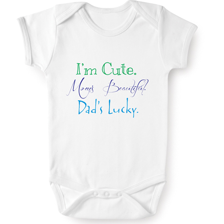 I'm Cute, Mom's Beautiful, Dad's Lucky Snapsuit or T-Shirt