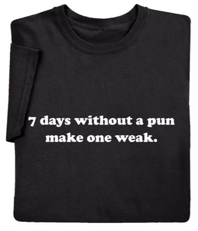 7 Days Without A Pun Make One Weak Shirt