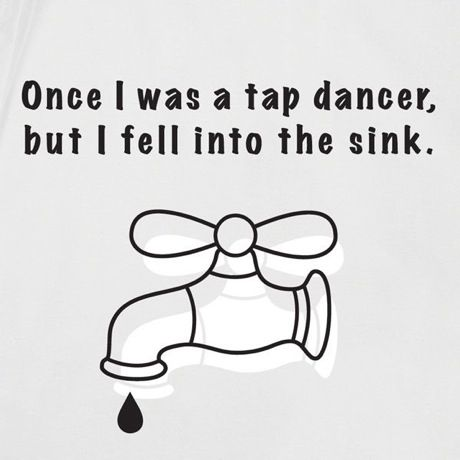 I Used To Be A Tap Dancer Until I Fell Into The Sink Shirt