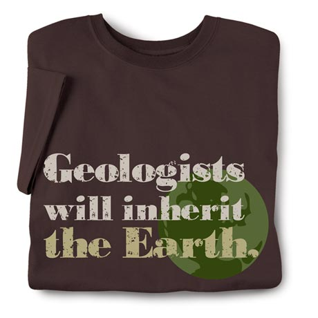 Geologists Will Inherit The Earth Shirts
