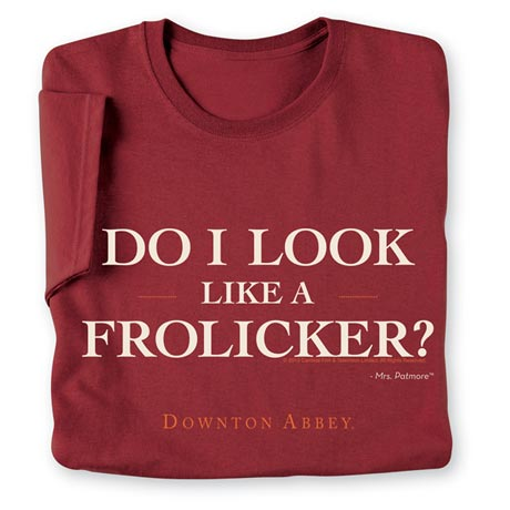 Do I Look Like A Frolicker Shirts
