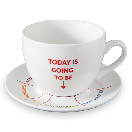 'Today Is Going To Be' Cup and Saucer