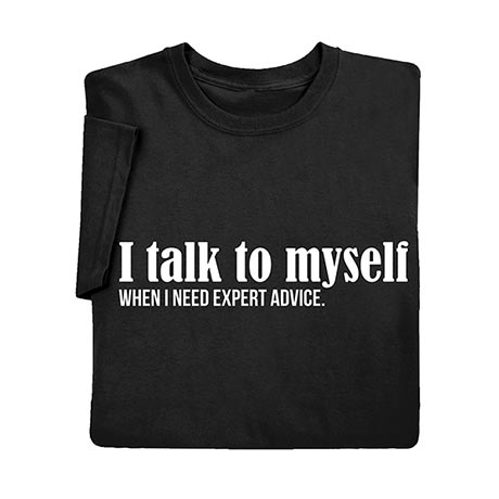 I Talk To Myself When I Need Expert Advice T-Shirt