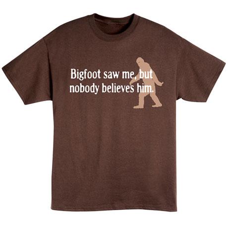 Bigfoot Saw Me, But Nobody Believes Him T-Shirt