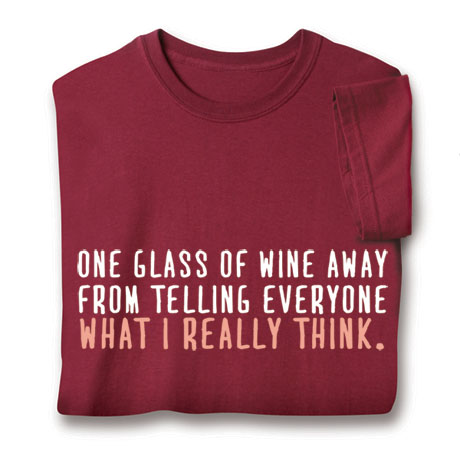 One Glass of Wine Away from Telling Everyone What I Really Think T-Shirt