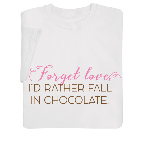 Forget Love, I'd Rather Fall in Chocolate Shirts