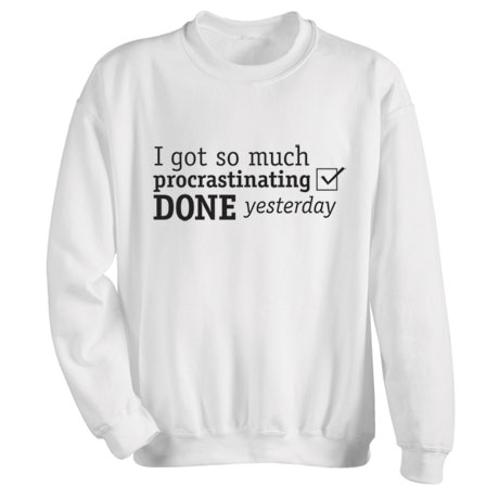 I Got So Much Procrastinating Done Yesterday Shirts