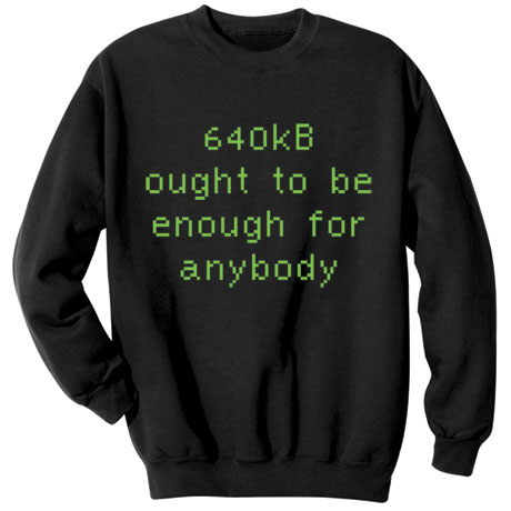 640KB Ought to Be Enough for Anybody Shirts