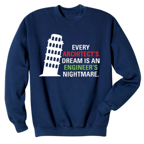 Every Architect's Dream Is An Engineer's Nightmare Shirts