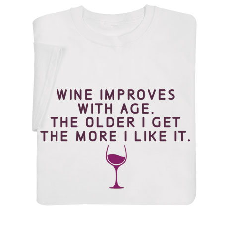 Wine Improves with Age Shirts